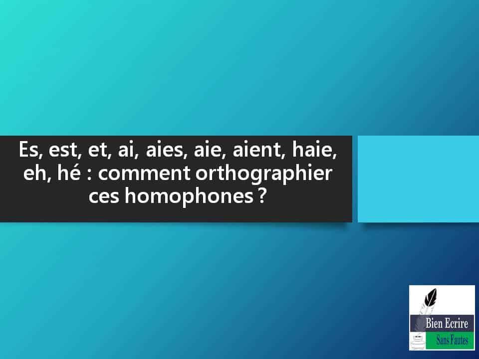 Es, est, et, ai, aies, aie, aient, haie, eh, hé : comment orthographier ces homophones ?