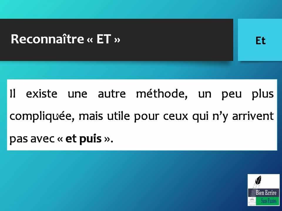 Reconnaître « ET » Il existe une autre méthode, un peu plus compliquée, mais utile pour ceux qui n'y arrivent pas avec « et puis ».