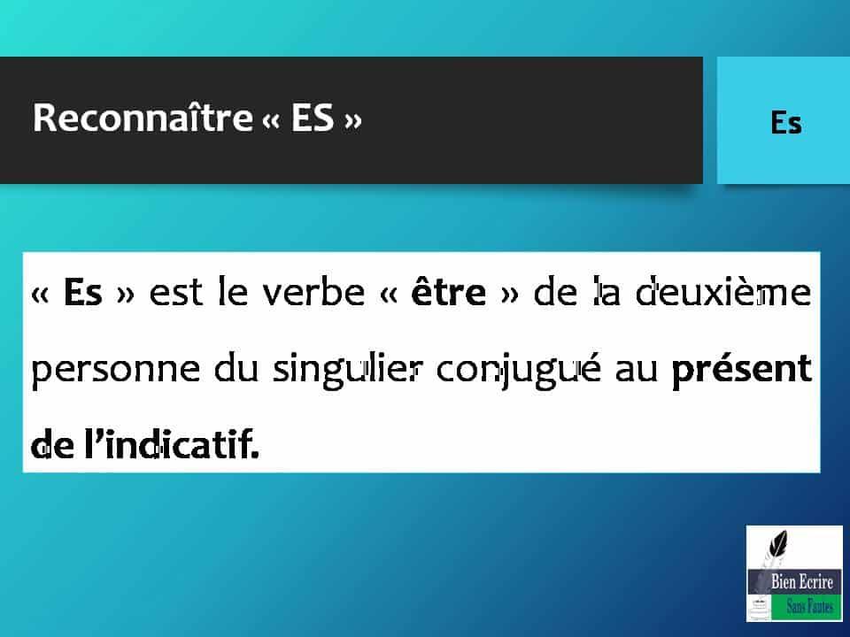 Reconnaître « ES » « Es » est le verbe « être » de la deuxième personne du singulier conjugué au présent de l'indicatif.