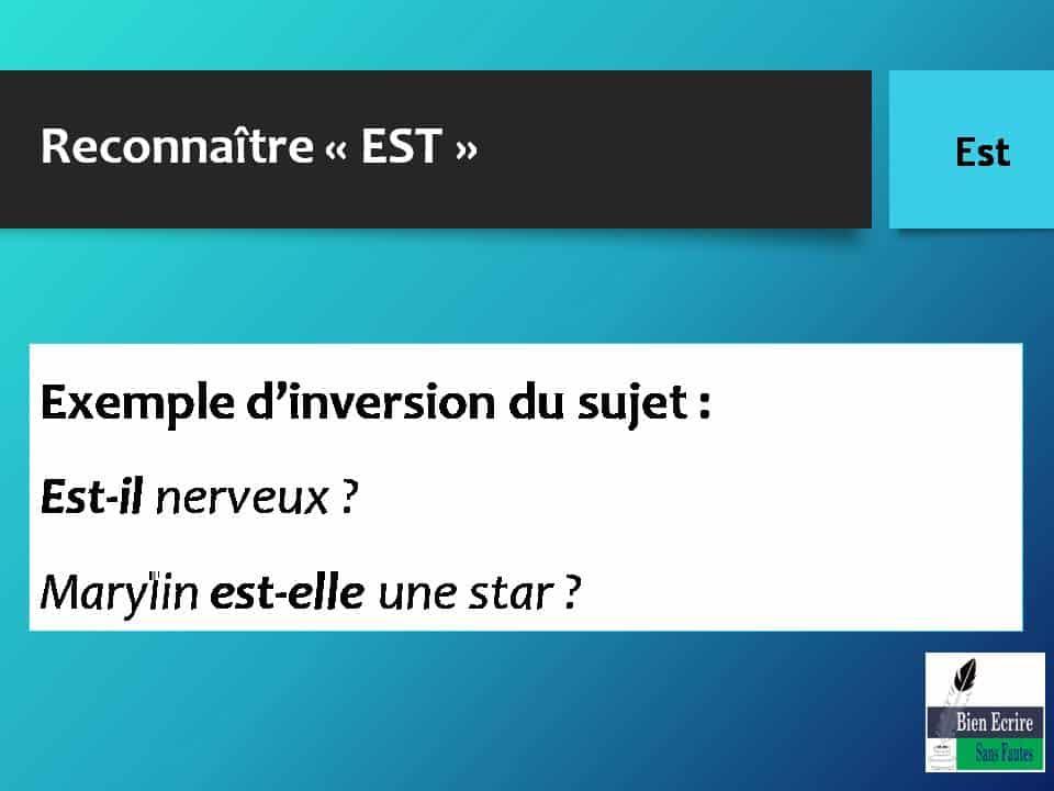 Reconnaître « EST » Exemple d'inversion du sujet : Est-il nerveux ? Marylin est-elle une star ?