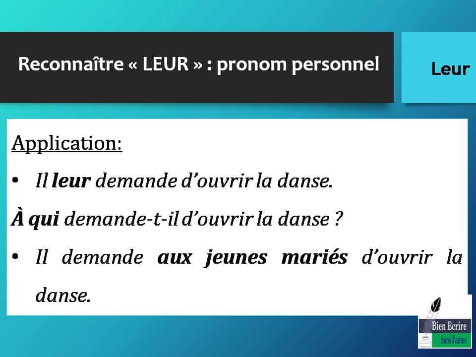 Reconnaître « LEUR » : pronom personnel Application: • Il leur demande d'ouvrir la danse. À qui demande-t-il d'ouvrir la danse ? • Il demande aux jeunes mariés d'ouvrir la danse.