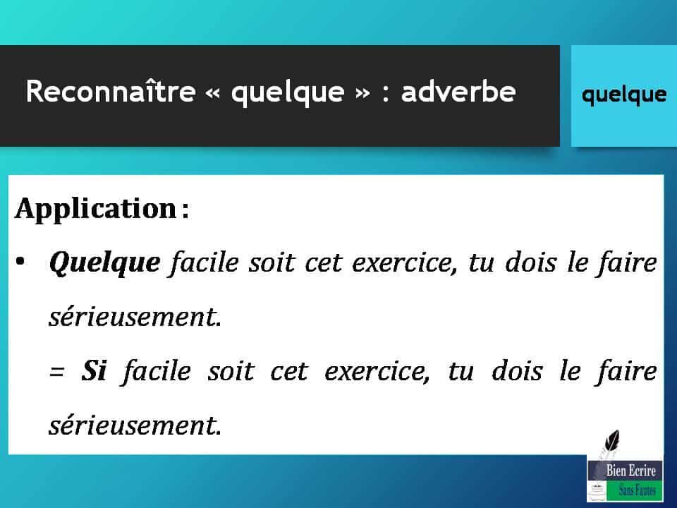 Application : • Quelque facile soit cet exercice, tu dois le faire sérieusement. = Si facile soit cet exercice, tu dois le faire sérieusement.