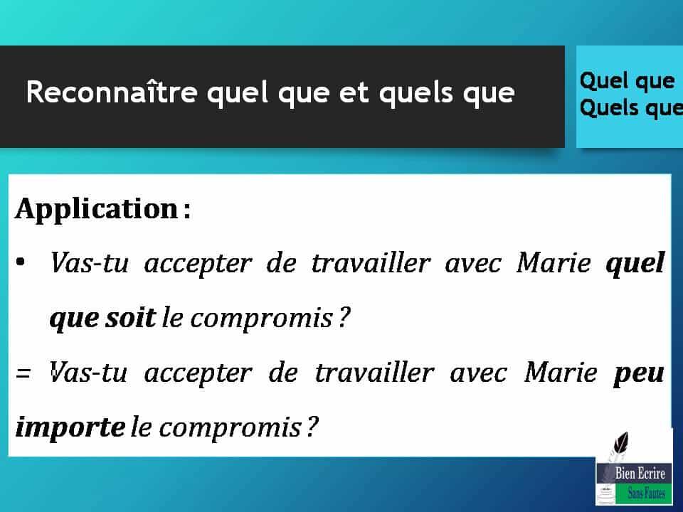 Application : • Vas-tu accepter de travailler avec Marie quel que soit le compromis ? = Vas-tu accepter de travailler avec Marie peu importe le compromis ?