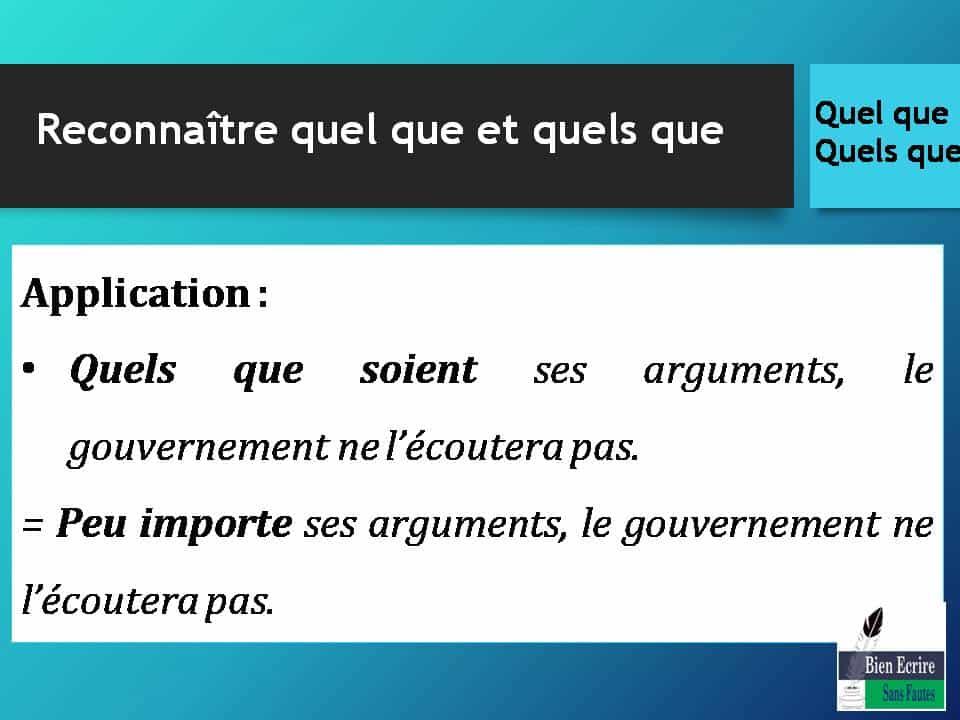Application : • Quels que soient ses arguments, le gouvernement ne l'écoutera pas. = Peu importe ses arguments, le gouvernement ne l'écoutera pas.