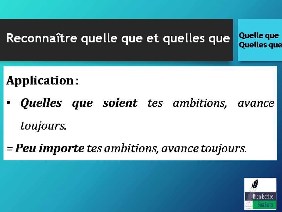 Application: Quelles que soient tes ambitions, avance toujours. = Peu importe tes ambitions, avance toujours.