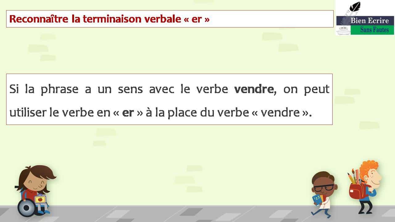 Si la phrase a un sens avec le verbe vendre, on peut utiliser le verbe en « er » à la place du verbe « vendre ».