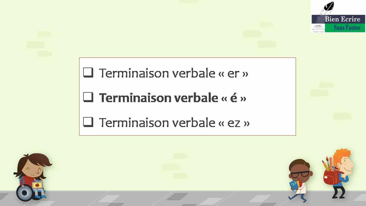  Terminaison verbale « er »  Terminaison verbale « é »  Terminaison verbale « ez »