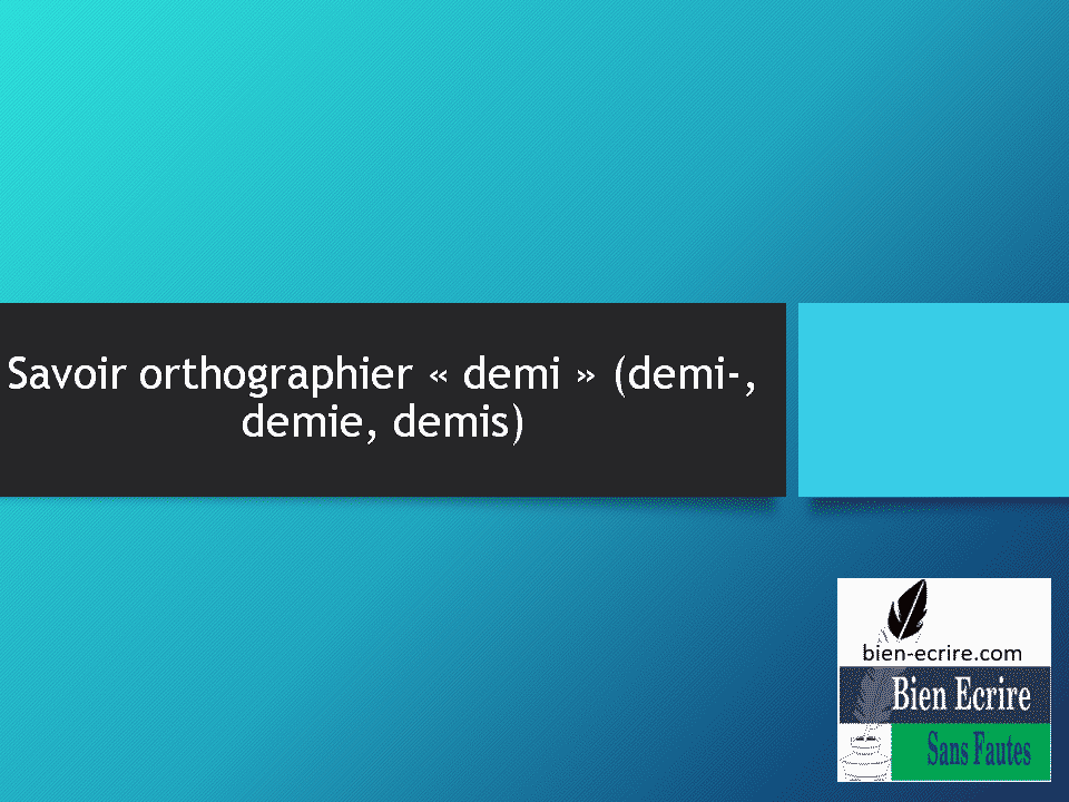Savoir orthographier «demi» (demi-, demie, demis)