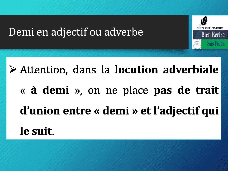 Attention, dans la locution adverbiale «à demi», on ne place pas de trait d'union entre «demi» et l'adjectif qui le suit.
