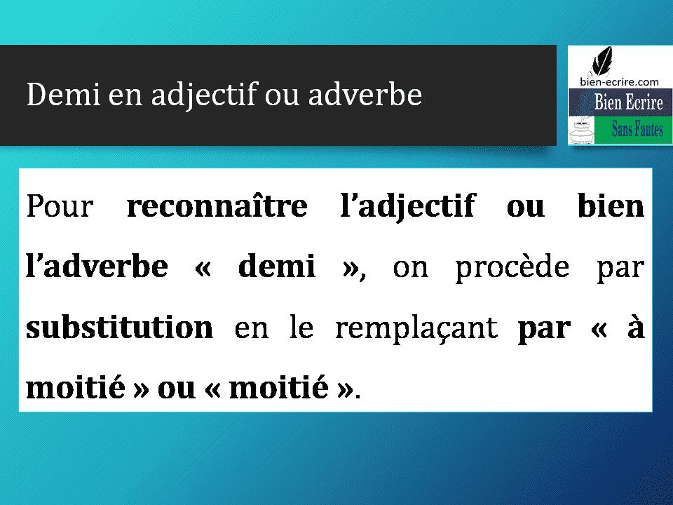 Pour reconnaître l'adjectif ou bien l'adverbe «demi», on procède par substitution en le remplaçant par «à moitié» ou «moitié».
