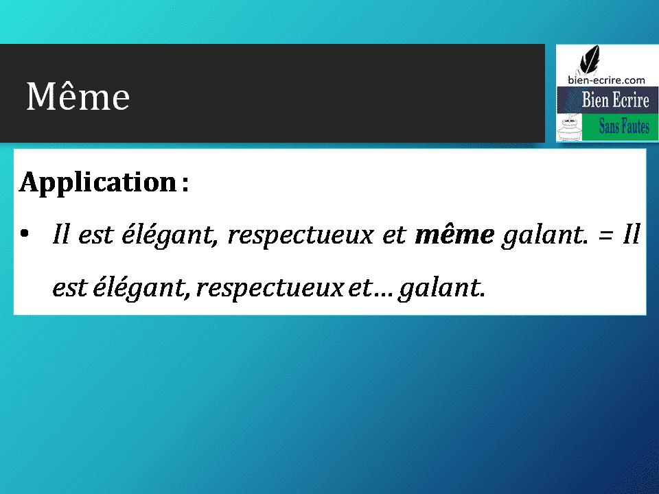 Application : • Il est élégant, respectueux et même galant. = Il est élégant, respectueux et… galant.