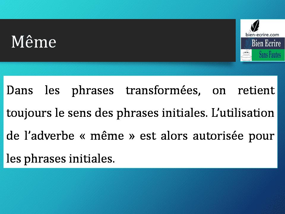 Dans les phrases transformées, on retient toujours le sens des phrases initiales. L'utilisation de l'adverbe « même » est alors autorisée pour les phrases initiales.