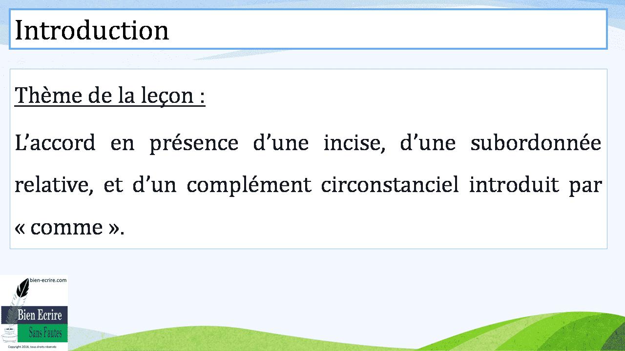 Thème de la leçon : L'accord en présence d'une incise, d'une subordonnée relative, et d'un complément circonstanciel introduit par « comme ».