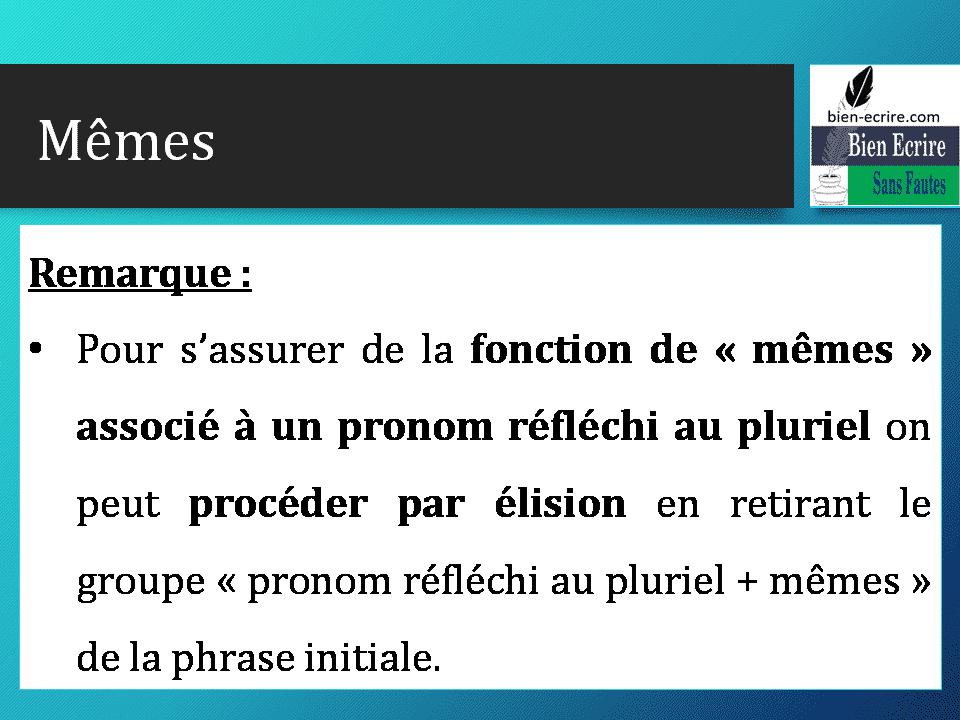 Remarque : • Pour s'assurer de la fonction de « mêmes » associé à un pronom réfléchi au pluriel on peut procéder par élision en retirant le groupe « pronom réfléchi au pluriel + mêmes » de la phrase initiale.