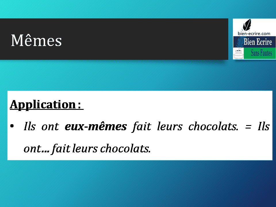 Application : • Ils ont eux-mêmes fait leurs chocolats. = Ils ont… fait leurs chocolats.