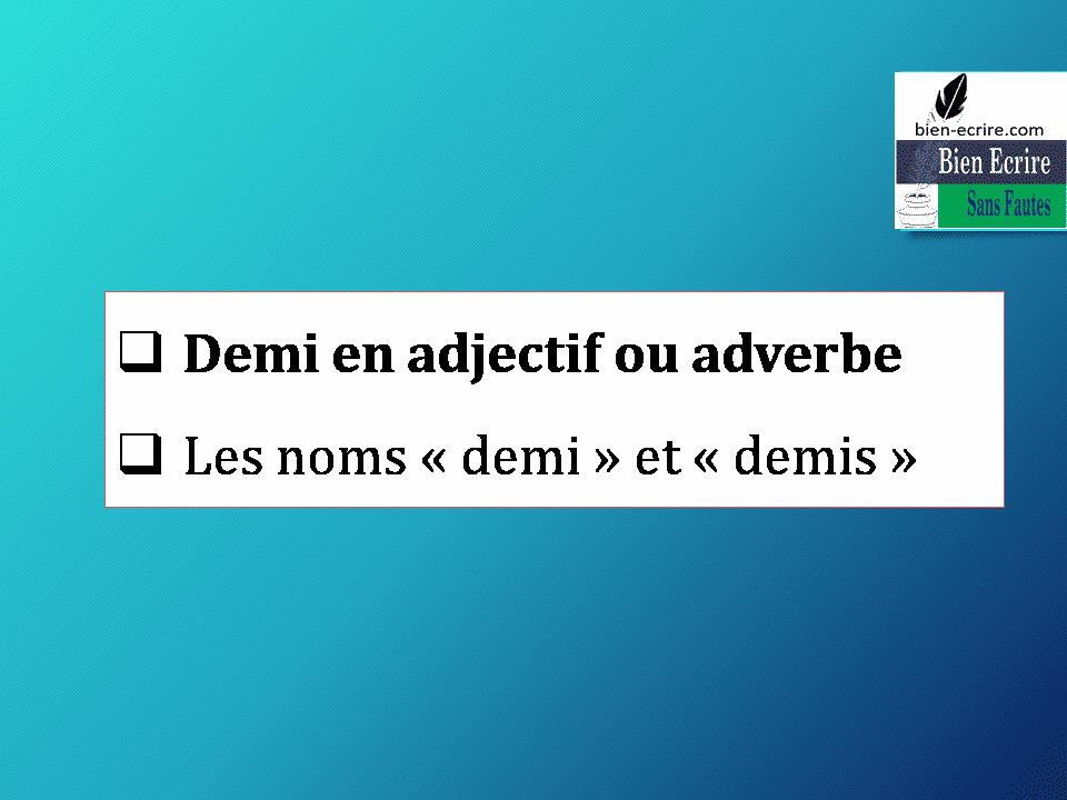 Demi en adjectif ou adverbe Les noms «demi» et «demis»