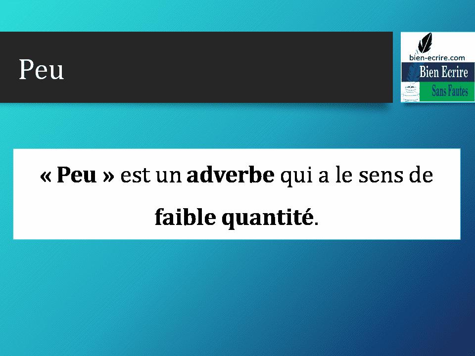 Peu « Peu » est un adverbe qui a le sens de faible quantité.