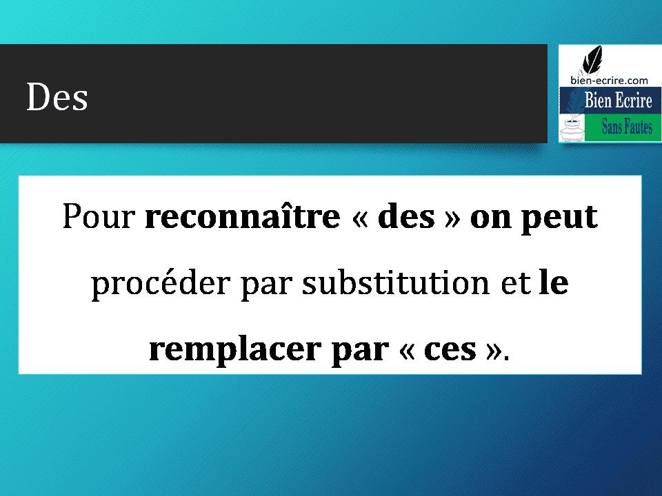 Pour reconnaître « des » on peut procéder par substitution et le remplacer par « ces ».