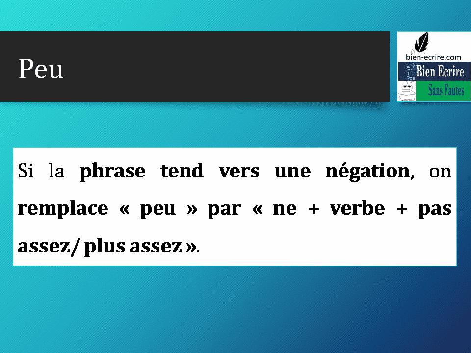 Si la phrase tend vers une négation, on remplace « peu » par « ne + verbe + pas assez/ plus assez ».
