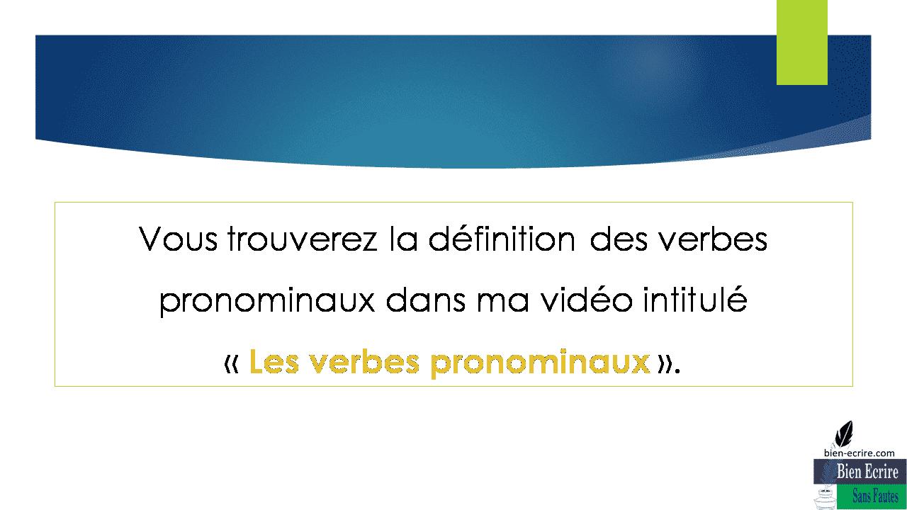 Vous trouverez la définition des verbes pronominaux dans ma vidéo intitulé « Les verbes pronominaux ».