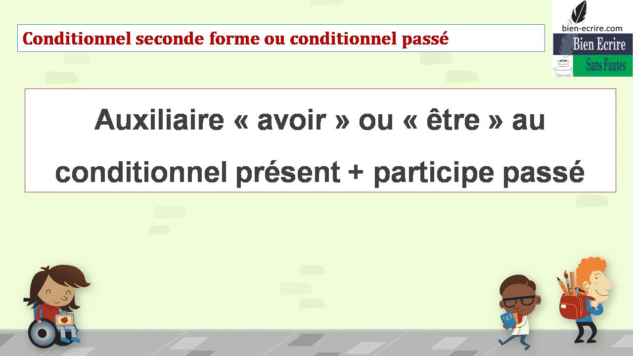 Conditionnel seconde forme ou conditionnel passé Auxiliaire « avoir » ou « être » au conditionnel présent + participe passé