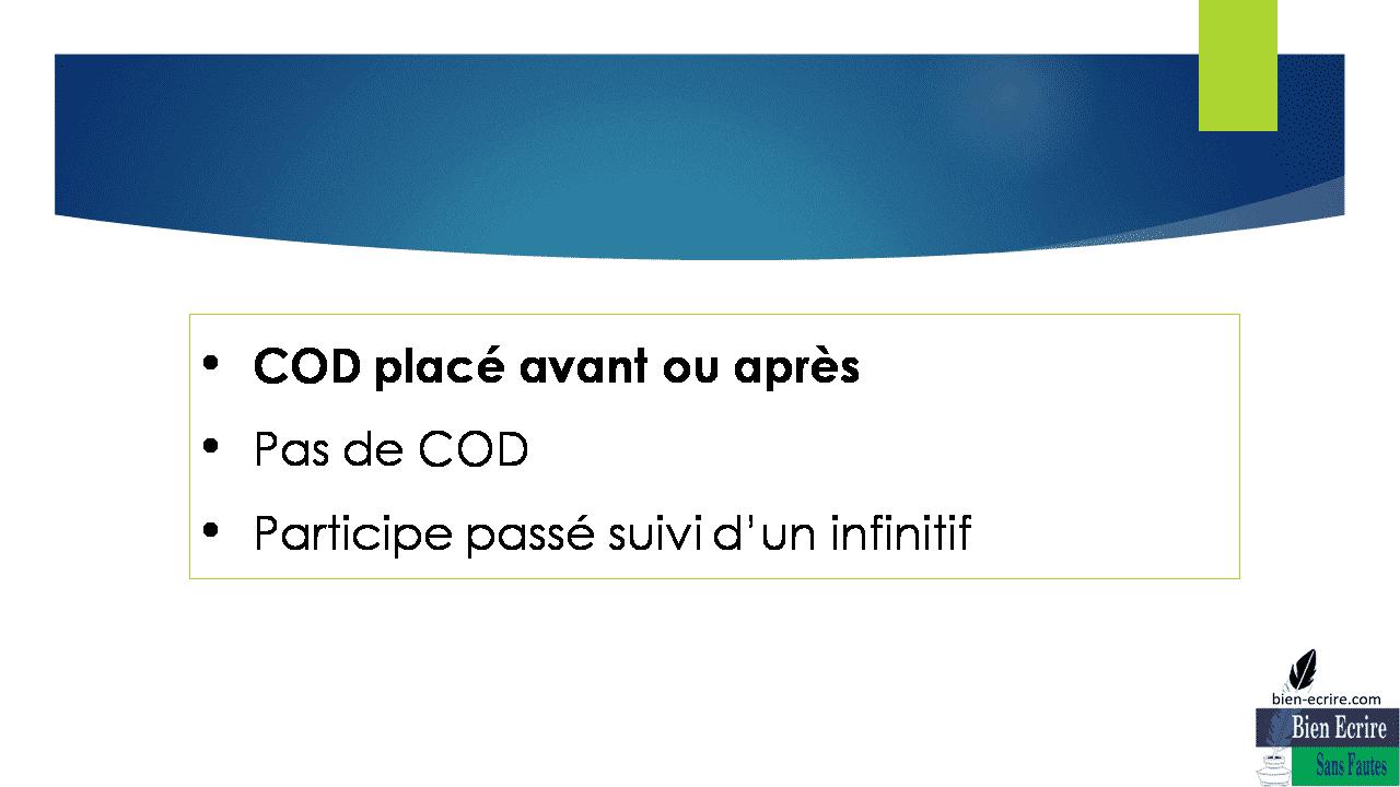 COD placé avant ou après Pas de COD Participe passé suivi d'un infinitif