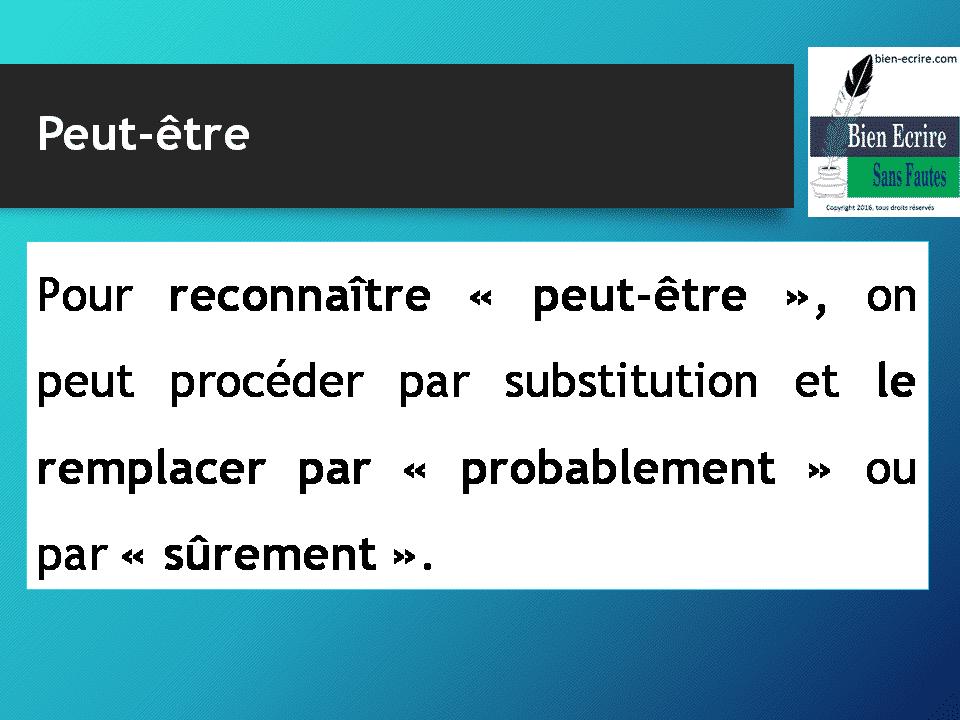 Pour reconnaître « peut-être », on peut procéder par substitution et le remplacer par « probablement » ou par « sûrement ».