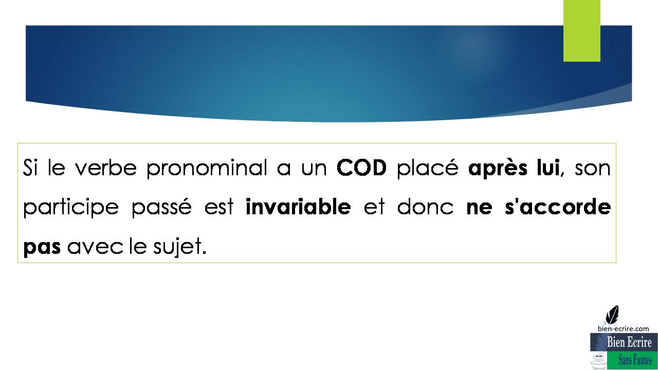 Si le verbe pronominal a un COD placé après lui, son participe passé est invariable et donc ne s'accorde pas avec le sujet.