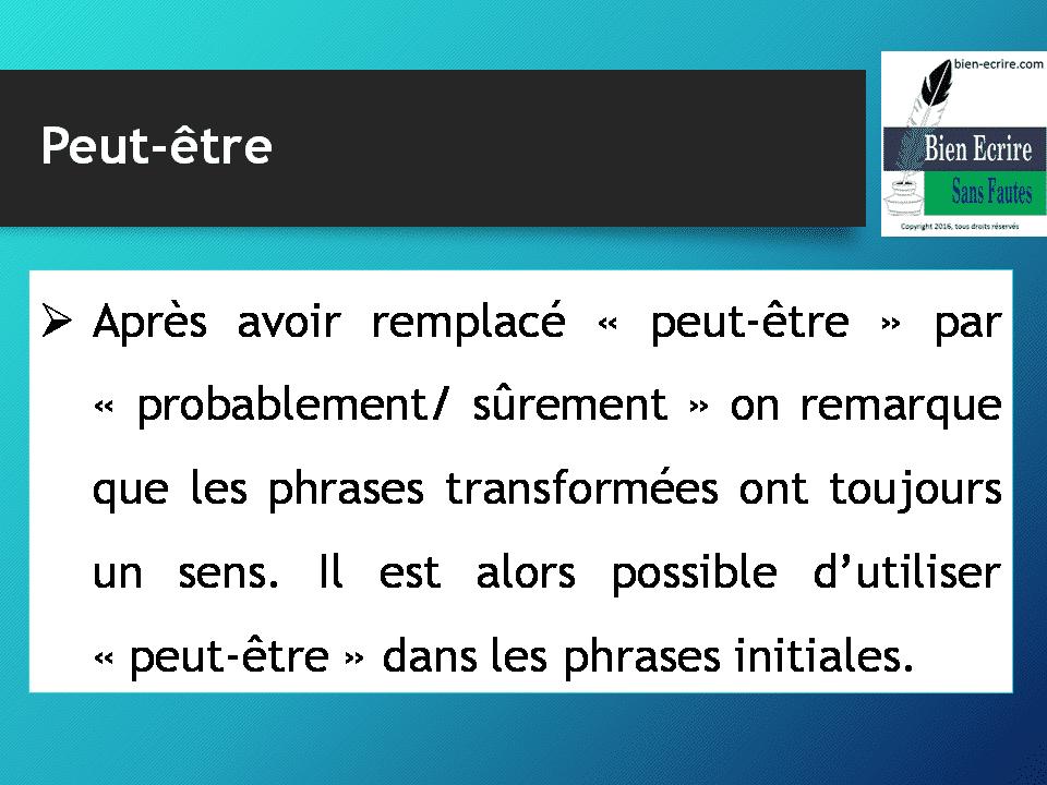  Après avoir remplacé « peut-être » par « probablement/ sûrement » on remarque que les phrases transformées ont toujours un sens. Il est alors possible d'utiliser « peut-être » dans les phrases initiales.