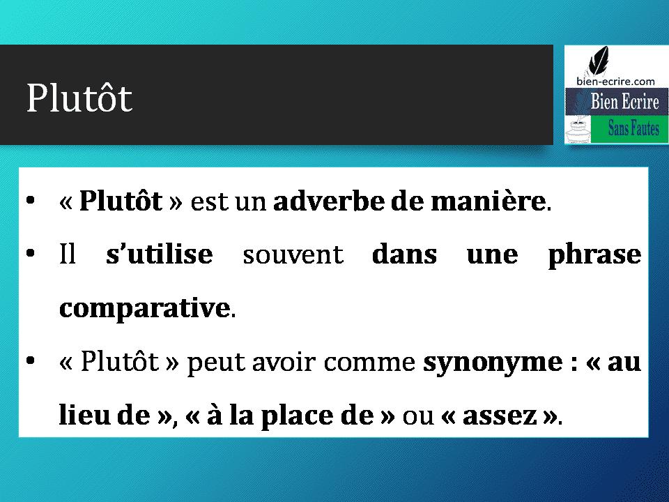 «Plutôt» est un adverbe de manière. Il s'utilise souvent dans une phrase comparative. «Plutôt» peut avoir comme synonyme: «au lieu de», «à la place de» ou «assez».