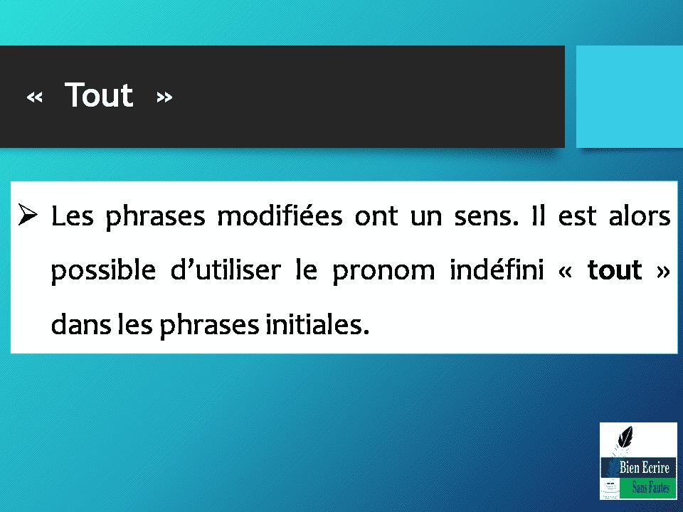 Les phrases modifiées ont un sens. Il est alors possible d'utiliser le pronom indéfini «tout» dans les phrases initiales.