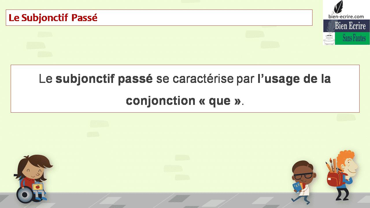 Le subjonctif passé se caractérise par l'usage de la conjonction «que».