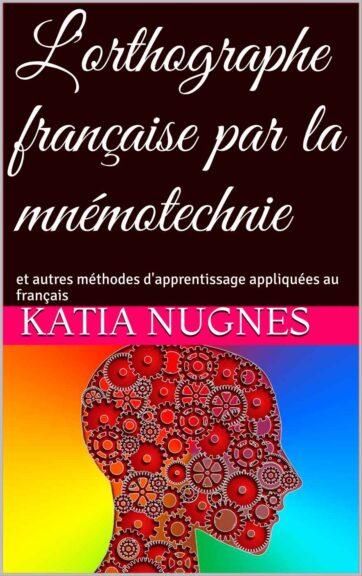 L'orthographe française par la mnémotechnie