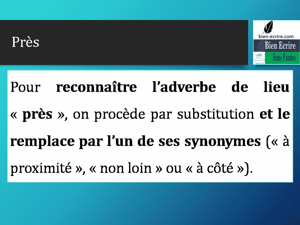 Pour reconnaître l'adverbe de lieu « près », on procède par substitution et le remplace par l'un de ses synonymes (« à proximité », « non loin » ou « à côté »).