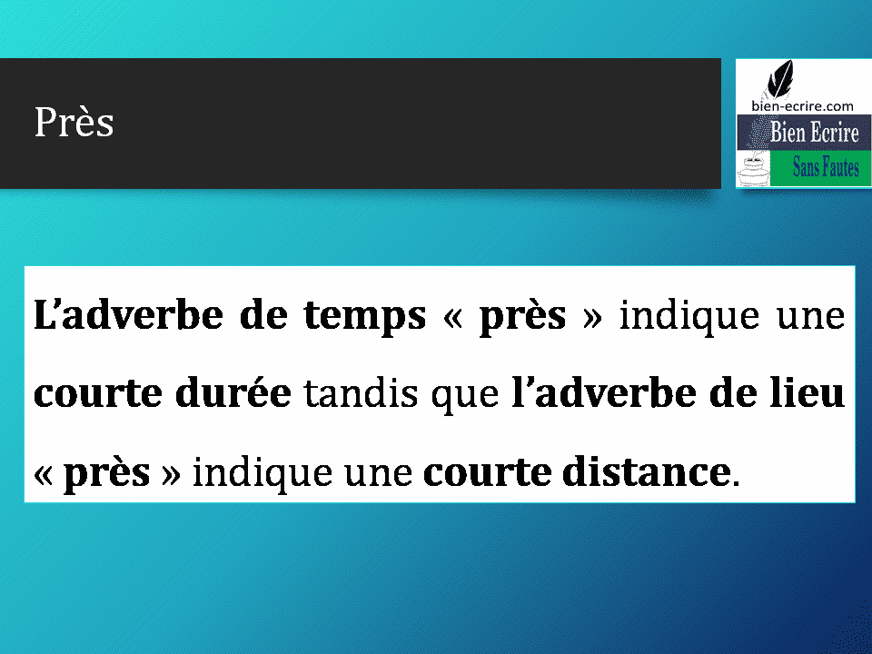 L'adverbe de temps « près » indique une courte durée tandis que l'adverbe de lieu « près » indique une courte distance.