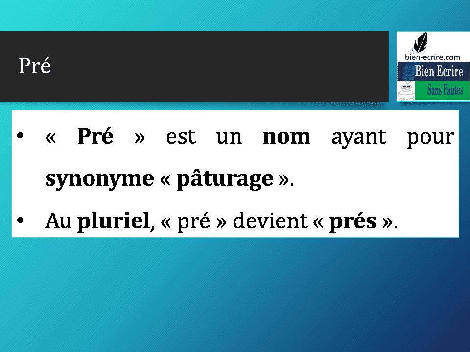 • « Pré » est un nom ayant pour synonyme « pâturage ». • Au pluriel, « pré » devient « prés ».