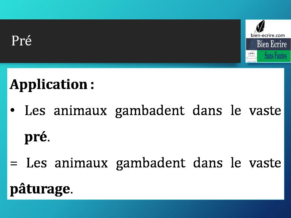Application : • Les animaux gambadent dans le vaste pré. = Les animaux gambadent dans le vaste pâturage.