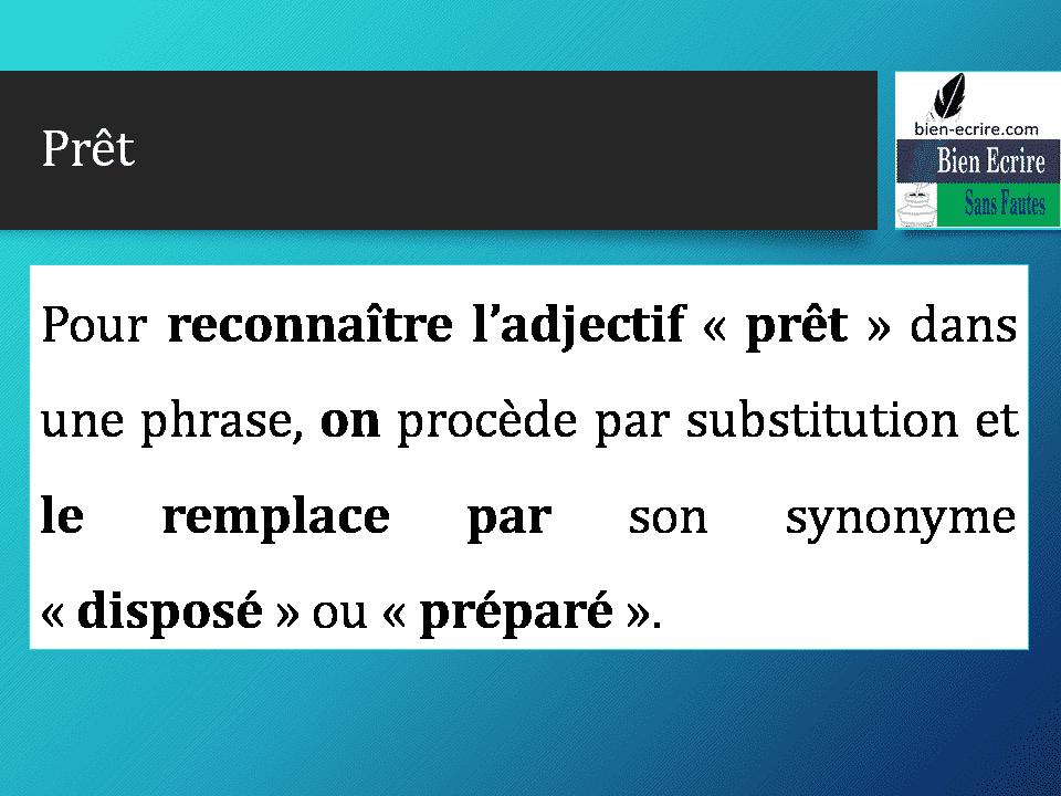Pour reconnaître l'adjectif « prêt » dans une phrase, on procède par substitution et le remplace par son synonyme « disposé » ou « préparé ».