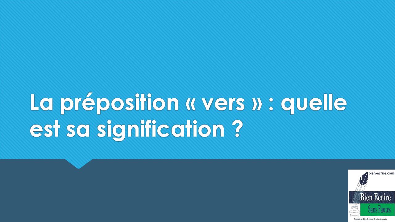 La préposition « vers » : quelle est sa signification ?