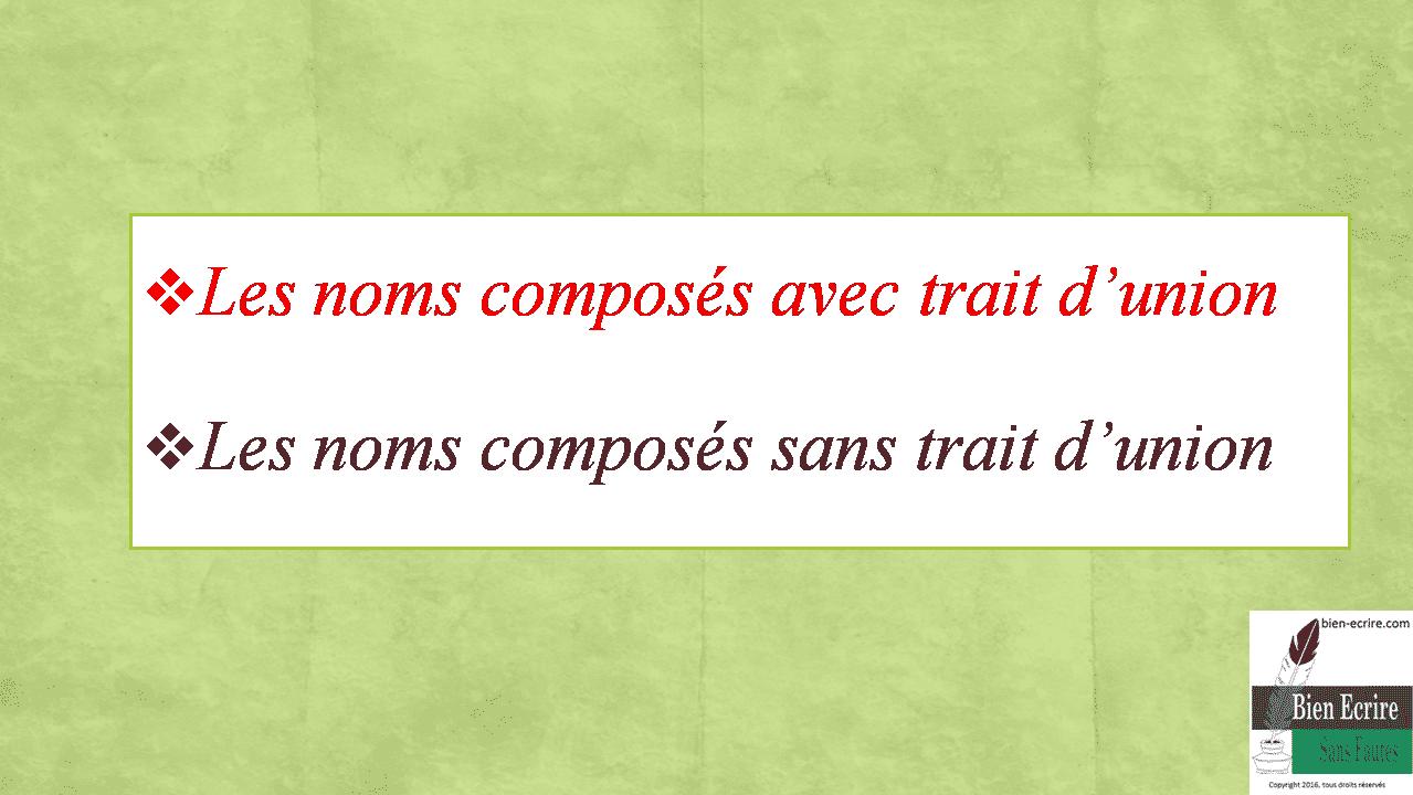 Les noms composés avec trait d'union Les noms composés sans trait d'union