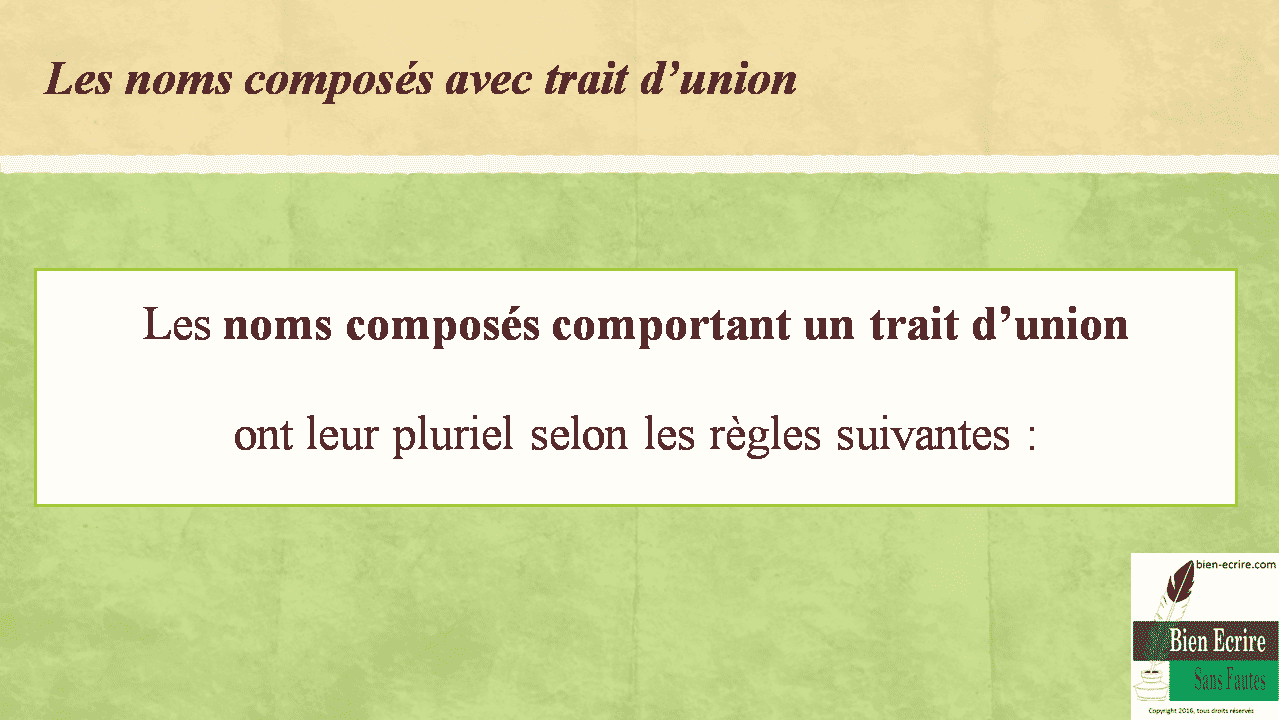 Les noms composés avec trait d'union Les noms composés comportant un trait d'union ont leur pluriel selon les règles suivantes :