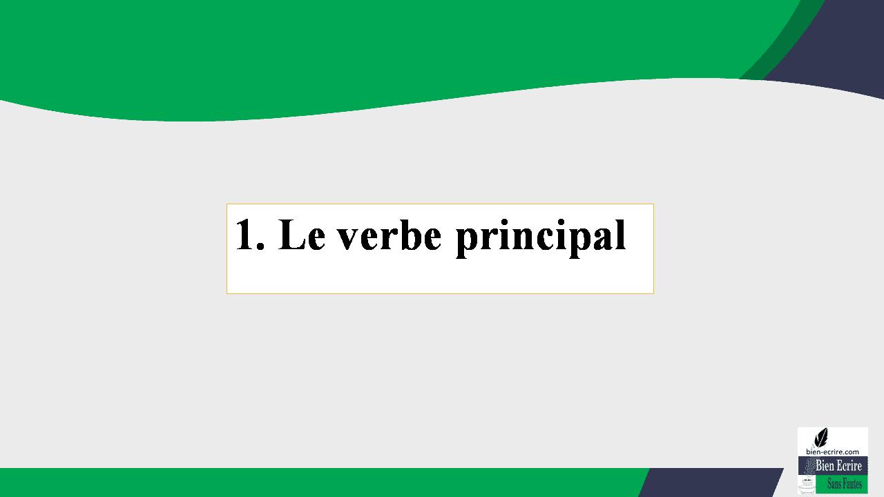 1. Le verbe principal