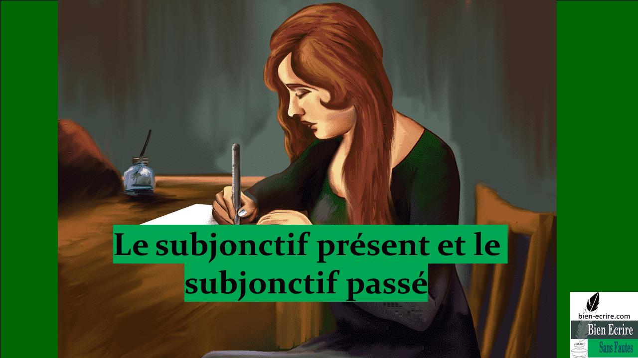 Le subjonctif présent et le subjonctif passé