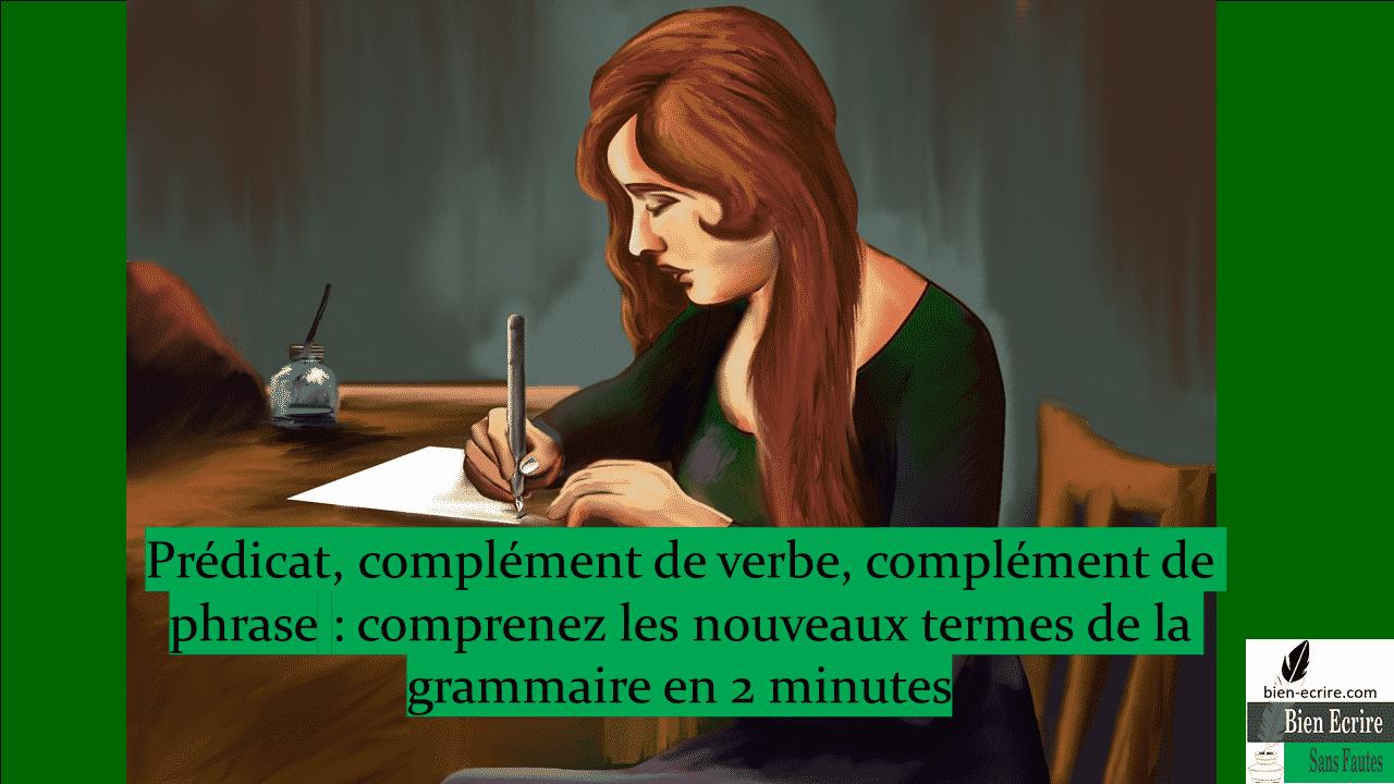Prédicat, complément de verbe, complément de phrase : comprenez les nouveaux termes de la grammaire en 2 minutes