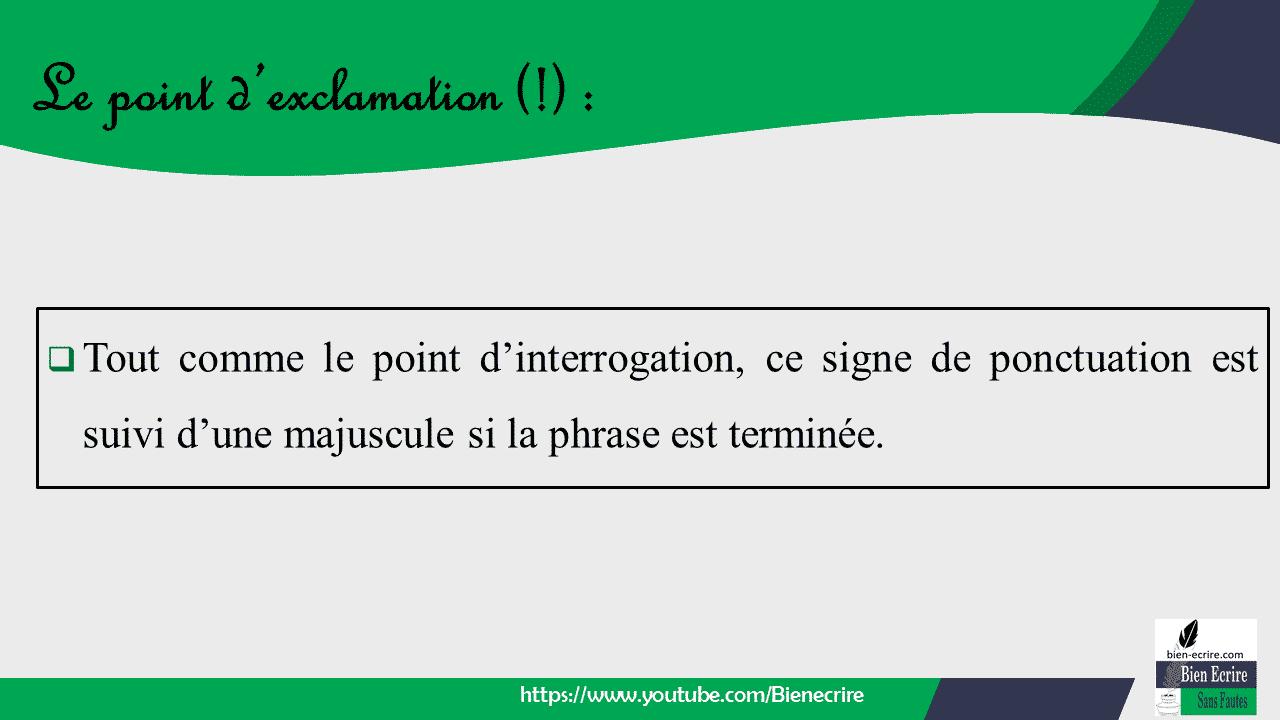  Tout comme le point d'interrogation, ce signe de ponctuation est suivi d'une majuscule si la phrase est terminée.