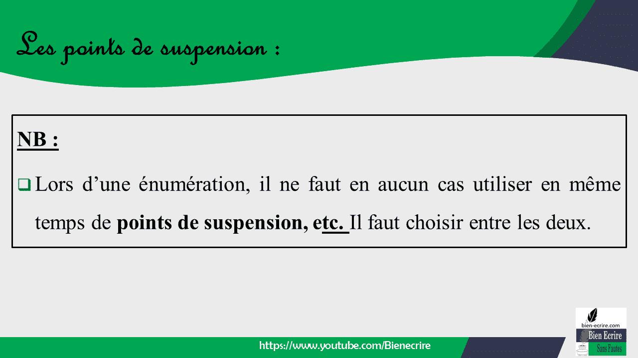 NB :  Lors d'une énumération, il ne faut en aucun cas utiliser en même temps de points de suspension, etc. Il faut choisir entre les deux.