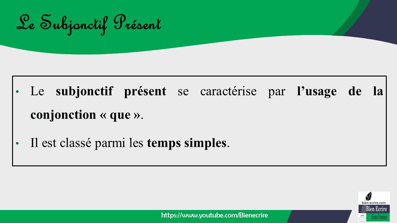 • Le subjonctif présent se caractérise par l'usage de la conjonction « que ». • Il est classé parmi les temps simples.