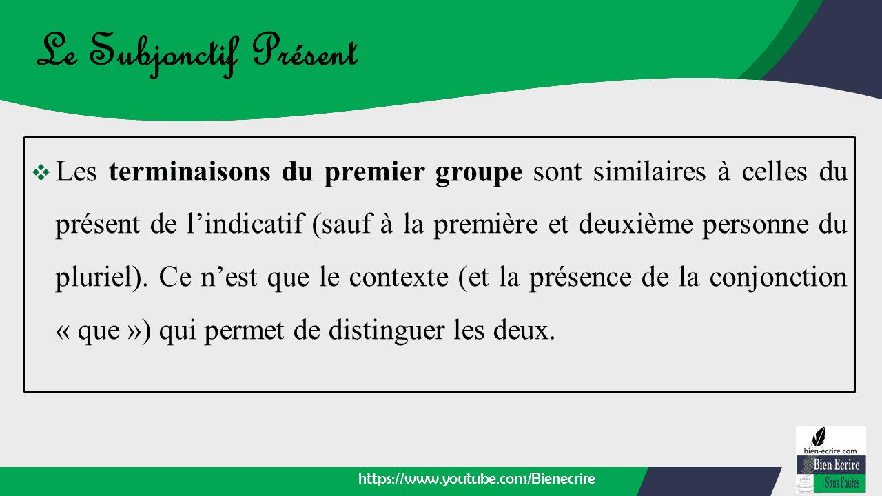 ❖ Les terminaisons du premier groupe sont similaires à celles du présent de l'indicatif (sauf à la première et deuxième personne du pluriel). Ce n'est que le contexte (et la présence de la conjonction « que ») qui permet de distinguer les deux.