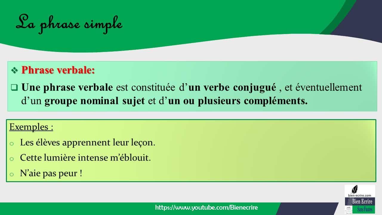 ❖ Phrase verbale:  Une phrase verbale est constituée d'un verbe conjugué , et éventuellement d'un groupe nominal sujet et d'un ou plusieurs compléments.