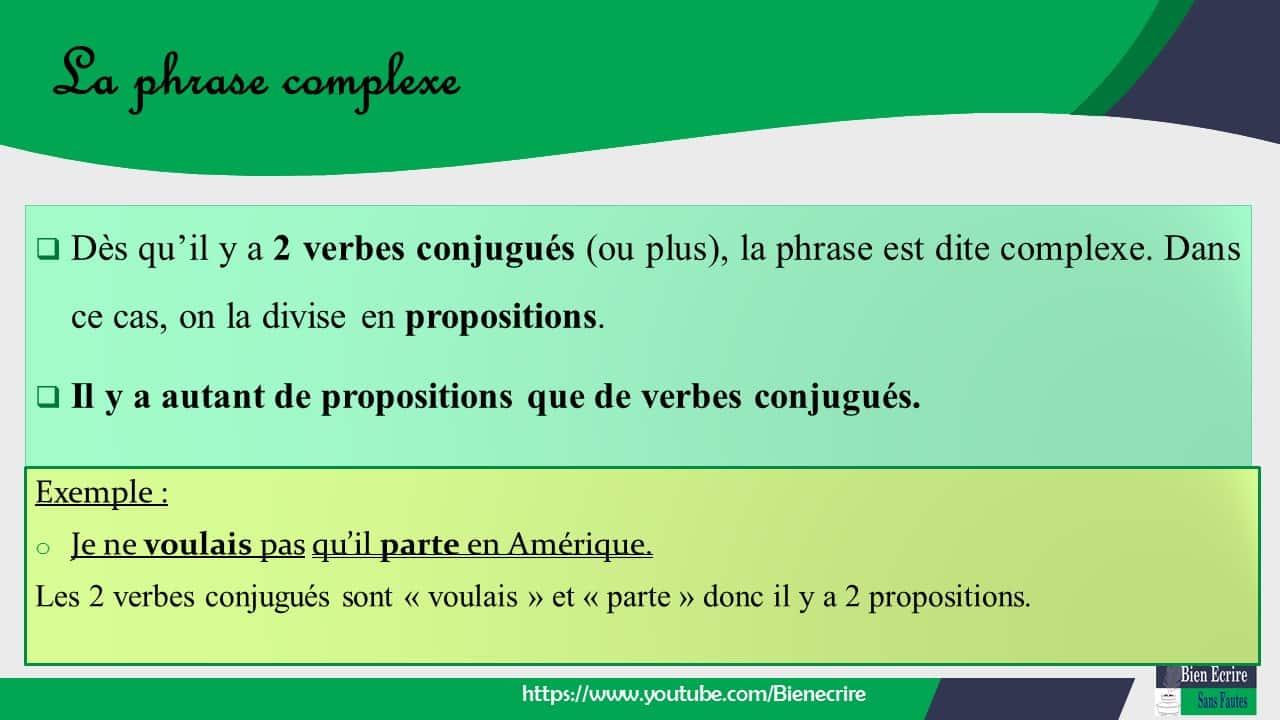  Dès qu'il y a 2 verbes conjugués (ou plus), la phrase est dite complexe. Dans ce cas, on la divise en propositions.  Il y a autant de propositions que de verbes conjugués.